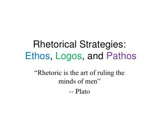 Rhetorical Strategies:  Ethos ,  Logos , and  Pathos