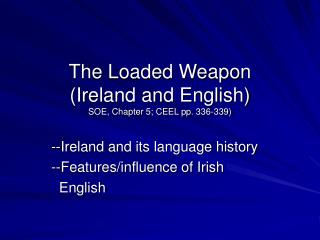 The Loaded Weapon (Ireland and English) SOE, Chapter 5; CEEL pp. 336-339)