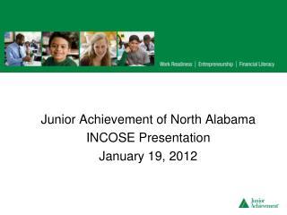 Junior Achievement of North Alabama INCOSE Presentation January 19, 2012