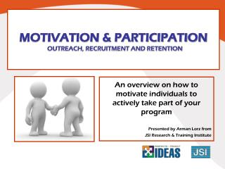 MOTIVATION  PARTICIPATION    OUTREACH, RECRUITMENT AND RETENTION