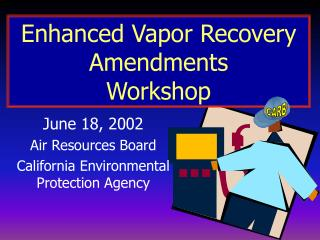 Enhanced Vapor Recovery Amendments Workshop