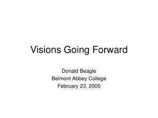 Visions Going Forward