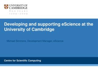 Developing and supporting eScience at the University of Cambridge