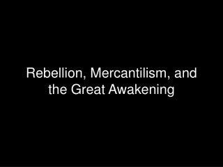 Rebellion, Mercantilism, and the Great Awakening