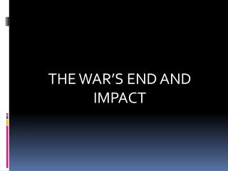 THE WAR'S END AND IMPACT