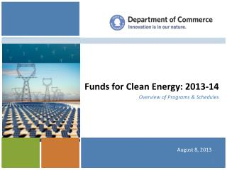 Funds for Clean Energy: 2013-14 Overview of Programs & Schedules