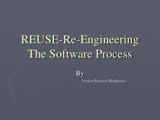 REUSE-Re-Engineering The Software Process