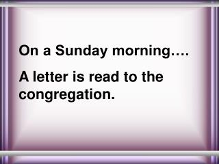 On a Sunday morning…. A letter is read to the congregation.