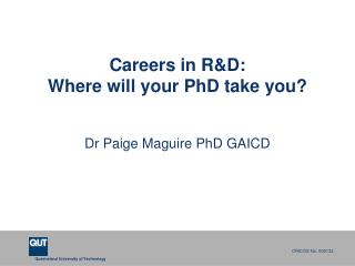 Careers in R&D: Where  will your  PhD  take you?