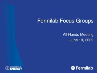 Fermilab Focus Groups