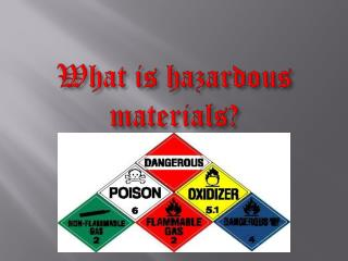 What is hazardous materials?