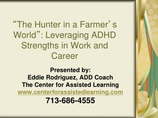 """ The Hunter in a Farmer ' s World "" : Leveraging ADHD Strengths in Work and Career"
