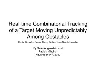 Real-time Combinatorial Tracking of a Target Moving Unpredictably Among Obstacles