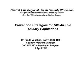 Dr. Freda Vaughan, CAPT, USN, Ret Country Program Manager DoD HIV/AIDS Prevention Program 19 April 2012