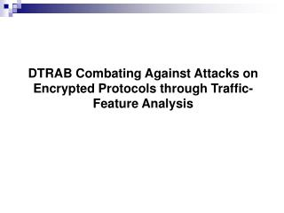 DTRAB Combating Against Attacks on Encrypted Protocols through Traffic-Feature Analysis