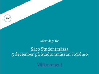 Snart dags för  Saco Studentmässa 5 december på Stadionmässan i Malmö Välkommen!