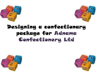 Designing a confectionary package for  Adnama  Confectionery Ltd