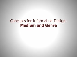 Concepts for Information Design: Medium and Genre