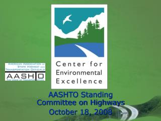 AASHTO Standing Committee on Highways October 18, 2008