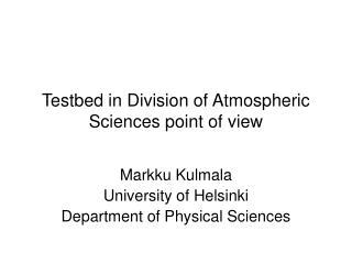 Testbed in Division of Atmospheric Sciences point of view