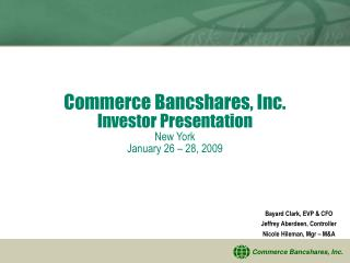 Commerce Bancshares, Inc. Investor Presentation New York January 26 – 28, 2009