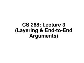 CS 268: Lecture 3 (Layering & End-to-End Arguments)