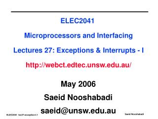 ELEC2041  Microprocessors and Interfacing   Lectures 27: Exceptions & Interrupts - I http://webct.edtec.unsw.edu.au/