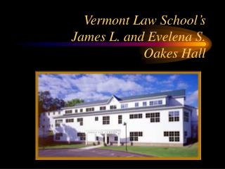 Vermont Law School's  James L. and Evelena S.  Oakes Hall