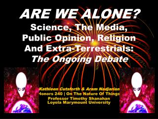 ARE WE ALONE? Science, The Media,  Public Opinion, Religion  And Extra-Terrestrials:  The Ongoing Debate