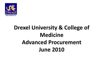 Drexel University & College of Medicine Advanced Procurement June 2010