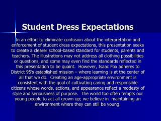 The starting point for establishing student dress expectations is language from  District 95's Code of Conduct.