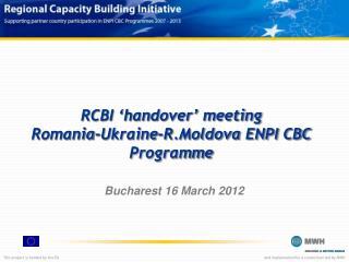 RCBI 'handover' meeting Romania-Ukraine- R.Moldova  ENPI CBC Programme