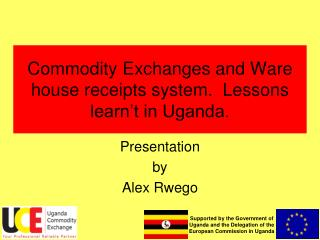 Commodity Exchanges and Ware house receipts system.  Lessons learn't in Uganda.