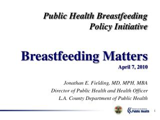 Jonathan E. Fielding, MD, MPH, MBA Director of Public Health and Health Officer L.A. County Department of Public Health