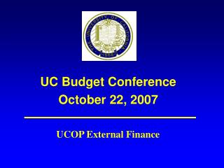 UC Budget Conference October 22, 2007