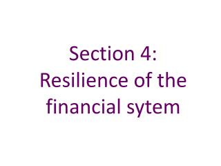 Section 4:   Resilience of the financial sytem