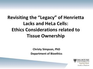 "Revisiting the ""Legacy"" of Henrietta Lacks and  HeLa  Cells:  Ethics Considerations related to Tissue Ownership"