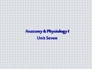 Anatomy & Physiology I Unit Seven
