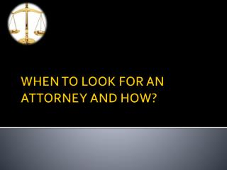 When to Look for an Attorney and How?