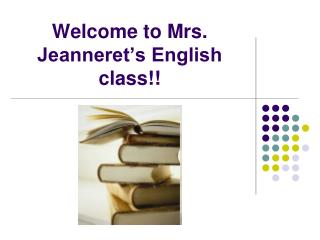 Welcome to Mrs. Jeanneret's English class!!