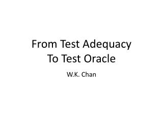 From Test Adequacy  To Test Oracle