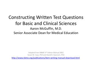 Constructing Written Test Questions for Basic and Clinical Sciences Aaron McGuffin, M.D. Senior Associate Dean for Medi