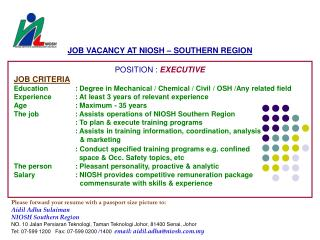 JOB VACANCY AT NIOSH – SOUTHERN REGION POSITION :  EXECUTIVE JOB CRITERIA Education	: Degree in Mechanical / Chemical /