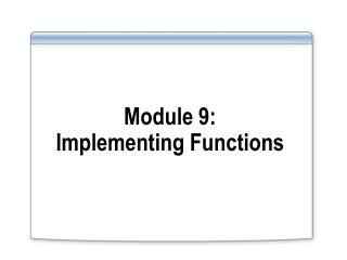 Module 9: Implementing Functions