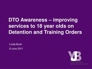 DTO Awareness – improving services to 18 year olds on Detention and Training Orders