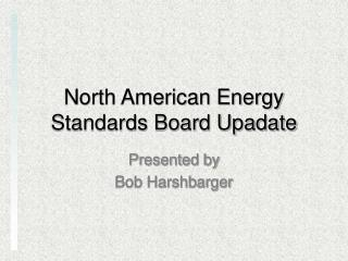 North American Energy Standards Board Upadate