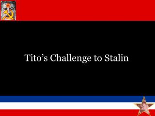 Tito's Challenge to Stalin