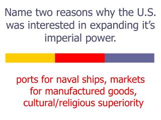 Name two reasons why the U.S. was interested in expanding it's imperial power.
