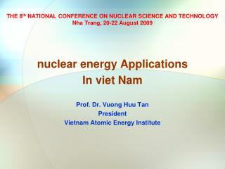THE 8 th  NATIONAL CONFERENCE ON NUCLEAR SCIENCE AND TECHNOLOGY   Nha Trang, 20-22 August 2009