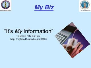 """It's  My  Information"" To access ""My Biz"" use  https://ngbmod3.satx.disa.mil:8007/"